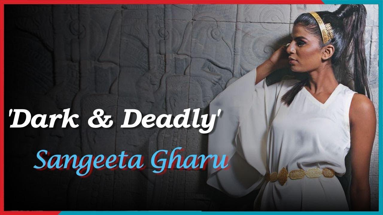 Sangeeta Gharu Dark & Deadly