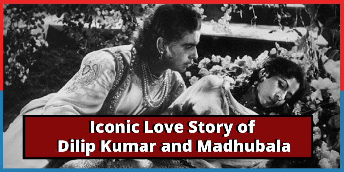 आखिर क्यों हुआ दिलीप कुमार और मधुबाला की प्रेम कहानी का अंत